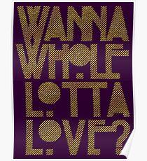 Wanna Whole Lotta Love Poster