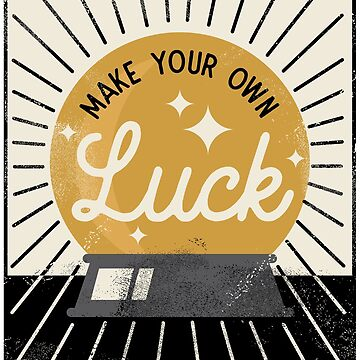 Make Your Own Luck by mscarlett