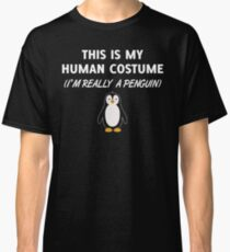 THIS IS MY HUMAN COSTUME(I'M REALLY A PENGUIN) Classic T-Shirt