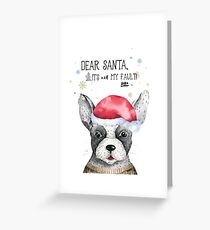 Dear Santa: It's Not My Fault Greeting Card