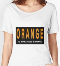 Oranger is the New Stupid Women's Relaxed Fit T-Shirt