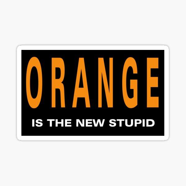 Oranger is the New Stupid Sticker