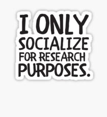 I Only Socialize For Research Purposes Introvert Humor Sticker