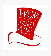 Mad Hatter - We're All Mad Here  Photographic Print
