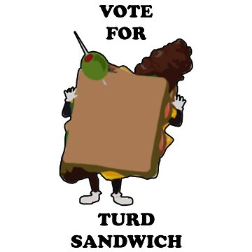 Vote for Turd Sandwich by ethanfa