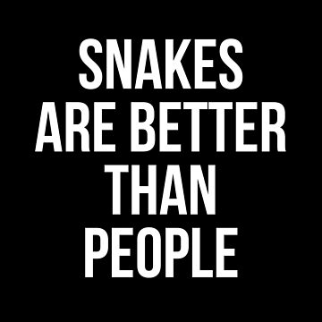 Snakes are better than people by Mkirkdesign