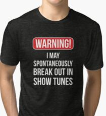 Warning I May Spontaneously Break Out In Show Tunes Tri-blend T-Shirt