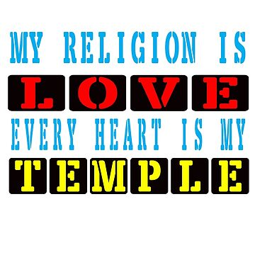 My religion is love. Every heart is my temple. by e-dream