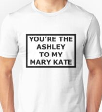 You're The Ashley To My Mary-Kate Unisex T-Shirt