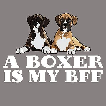 Funny Boxer Dogs Design - A Boxer Is My BFF by kudostees