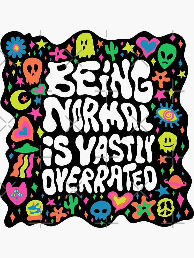 Being normal is vastly overrated by doodlebymeg