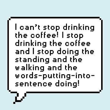 I Can' Stop Drinking the Coffee! by ladybeadesign
