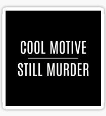 'Cool Motive, Still Murder' on Black Sticker