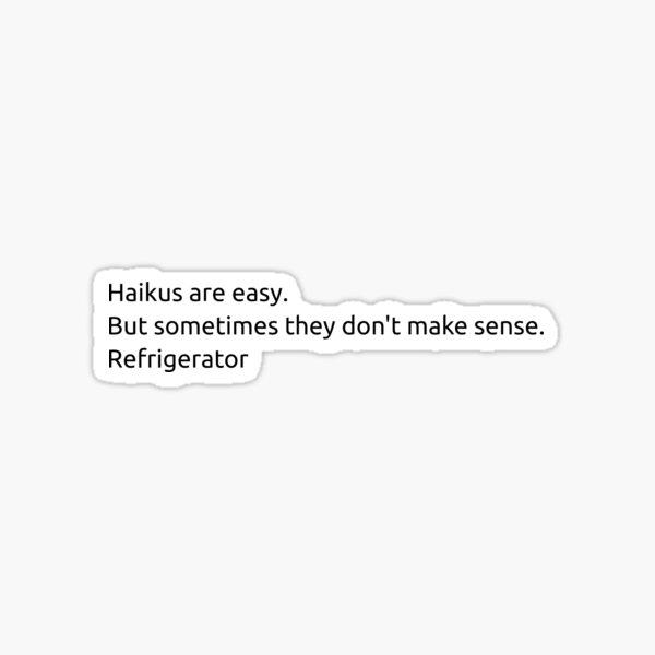 """Haikus are easy. But sometimes they don't make sense. Refrigerator"" Sticker"