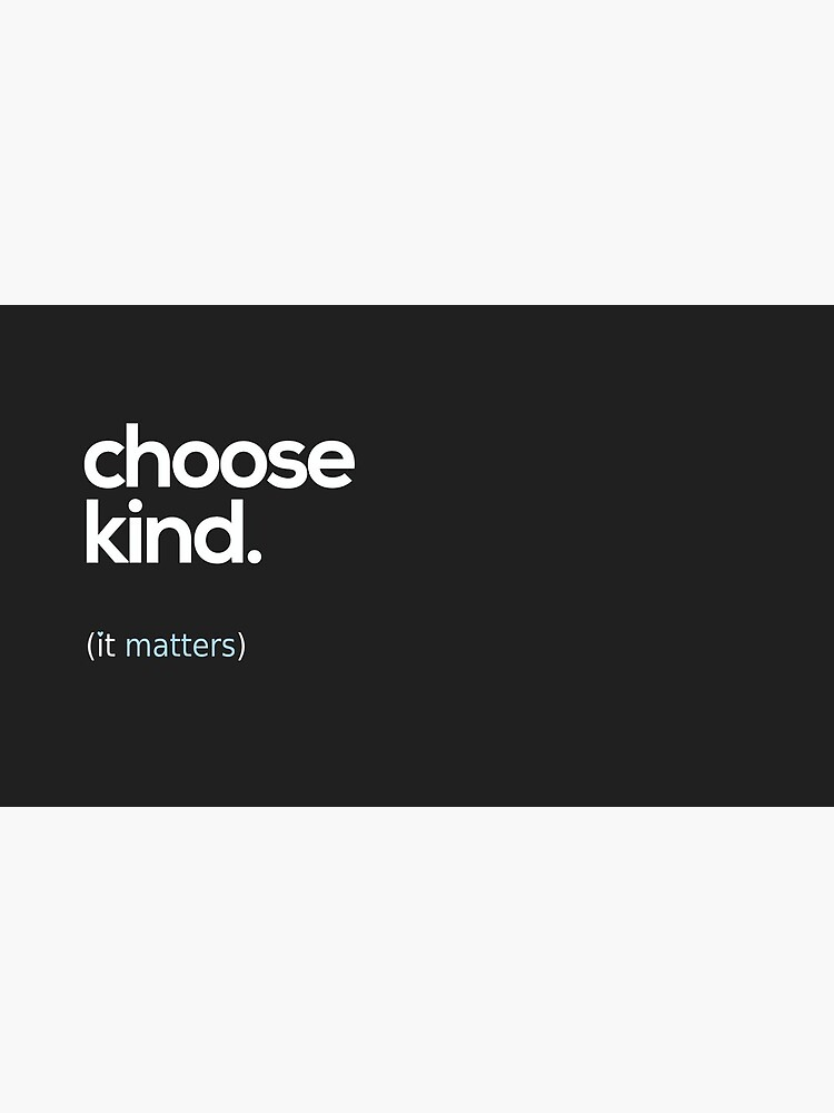 Choose Kind, Kindness Matters by BootsBoots
