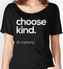 Choose Kind, Kindness Matters Women's Relaxed Fit T-Shirt