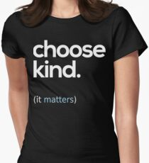 Choose Kind, Kindness Matters Women's Fitted T-Shirt