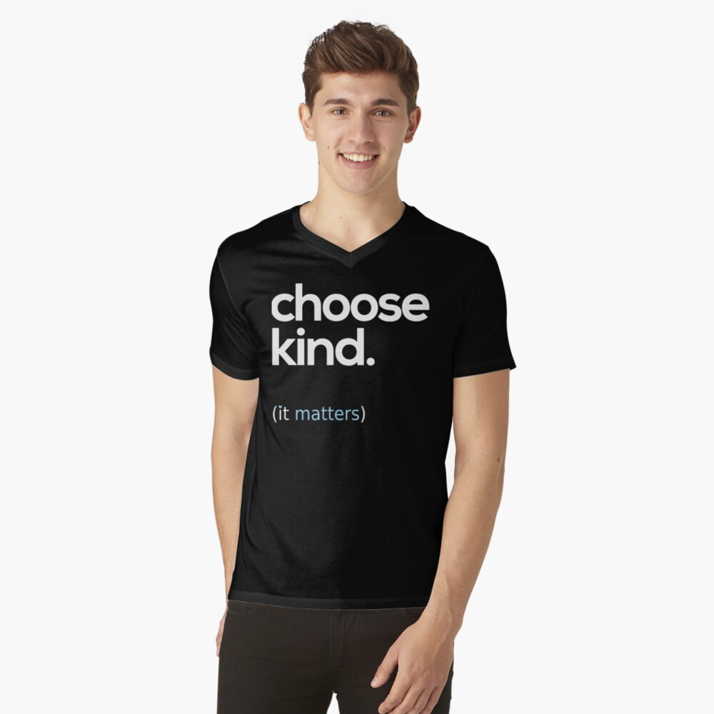 Choose Kind, Kindness Matters V-Neck T-Shirt