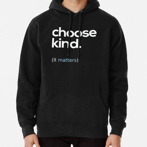 Choose Kind, Kindness Matters Pullover Hoodie