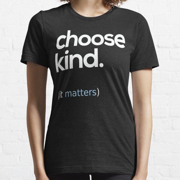 Choose Kind, Kindness Matters Essential T-Shirt