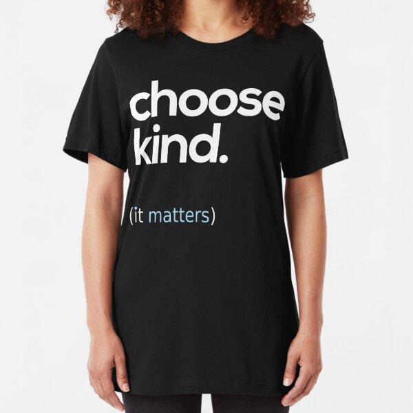 Choose Kind, Kindness Matters Slim Fit T-Shirt