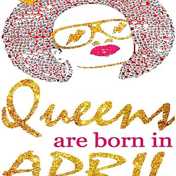 QUEEN ARE BORN IN APRIL FUNNY T SHIRT by nguyenhuyen