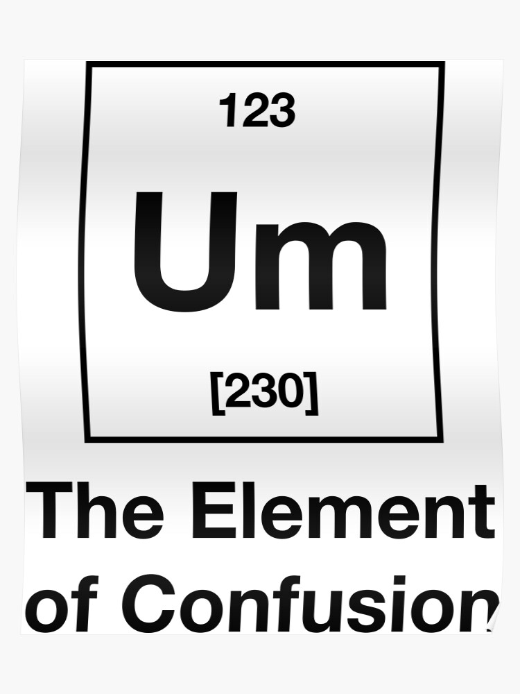 cd8bd0a2 Um! The Element of Confusion Funny Chemistry