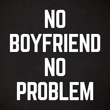 No Boyfriend Funny Quote by quarantine81