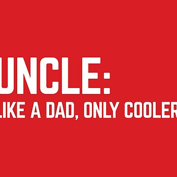 Uncle Like A Dad Funny Quote by quarantine81