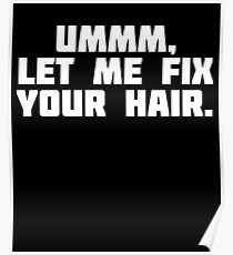 Let Me Fix Your Hair | Funny Stylist T-Shirt Poster