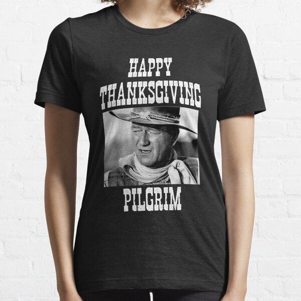 John Wayne - Happy Thanksgiving Pilgrim | Funny Cowboy B&W Shirt      Essential T-Shirt