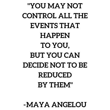 MAYA ANGELOU - WISE WORDS ON CONTROL by IdeasForArtists