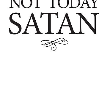 Not Today Satan by bravos