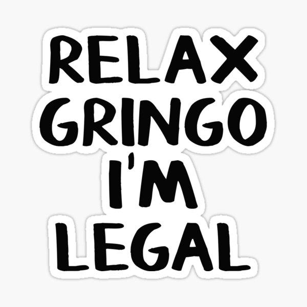 Relax Gringo I'm Legal Sticker