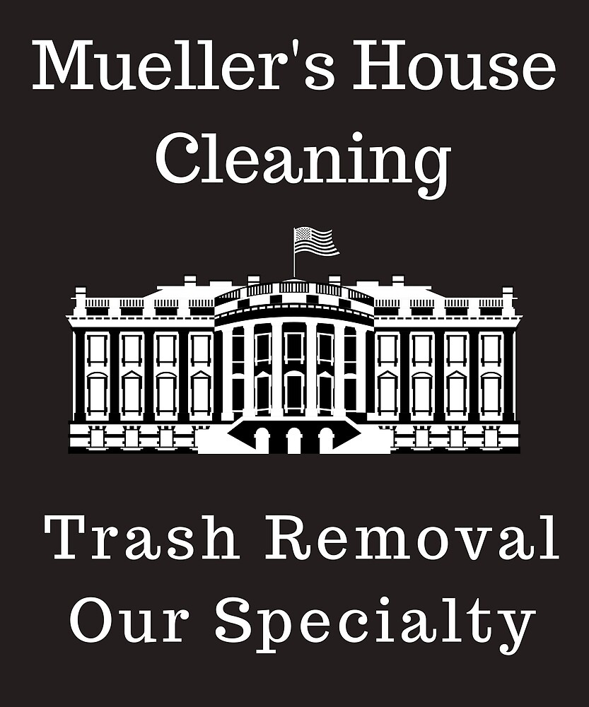 Mueller House Cleaning Trash Removal Funny Political Anti