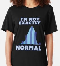 I'm Not Exactly Normal Slim Fit T-Shirt