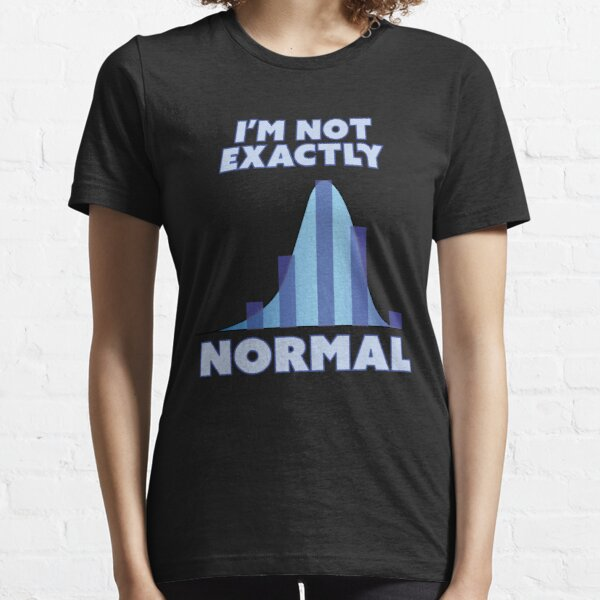 I'm Not Exactly Normal Essential T-Shirt