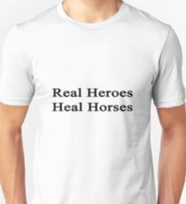 Real Heroes Heal Horses  Unisex T-Shirt