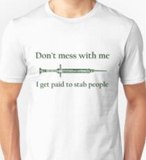 Don't mess with me I get paid to stab people  Unisex T-Shirt