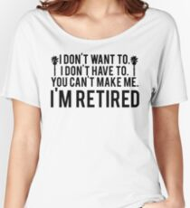 I'm RETIRED! FUNNY Humor Women's Relaxed Fit T-Shirt