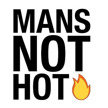 MANS NOT HOT by oraleposse