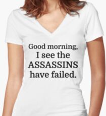 Good morning, I see the assassins have failed. Women's Fitted V-Neck T-Shirt