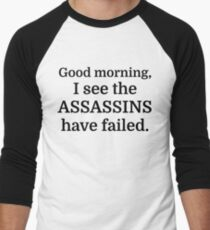 Good morning, I see the assassins have failed. Men's Baseball ¾ T-Shirt