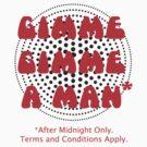 Gimme, Gimme A Man,,,,* by TeeArt