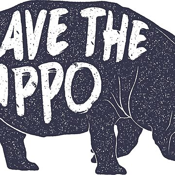 SAVE THE HIPPO by AlyMerchandise