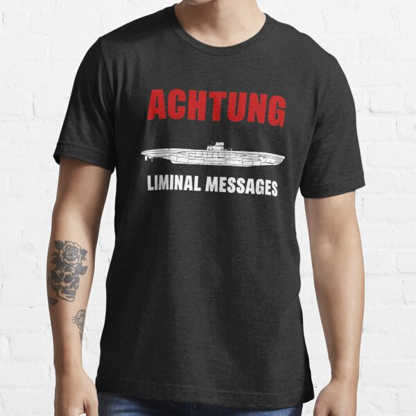 Achtung - SUB liminal Messages - U-Boat Essential T-Shirt