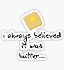 Believed it Was Butter... Sticker