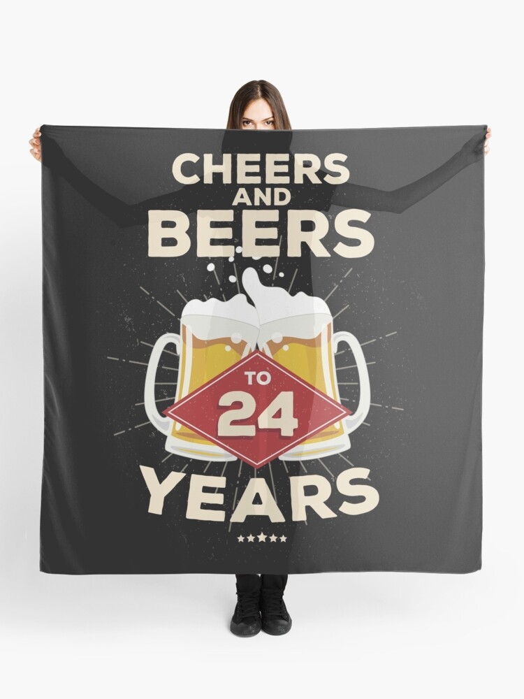 24th Birthday Gift Idea Cheers And Beers To 24 Years Quote Scarf