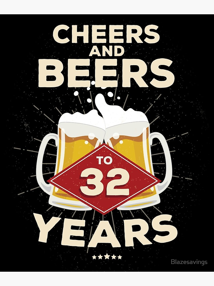 32nd Birthday Gift Idea – Cheers and Beers to 32 Years Quote by Blazesavings