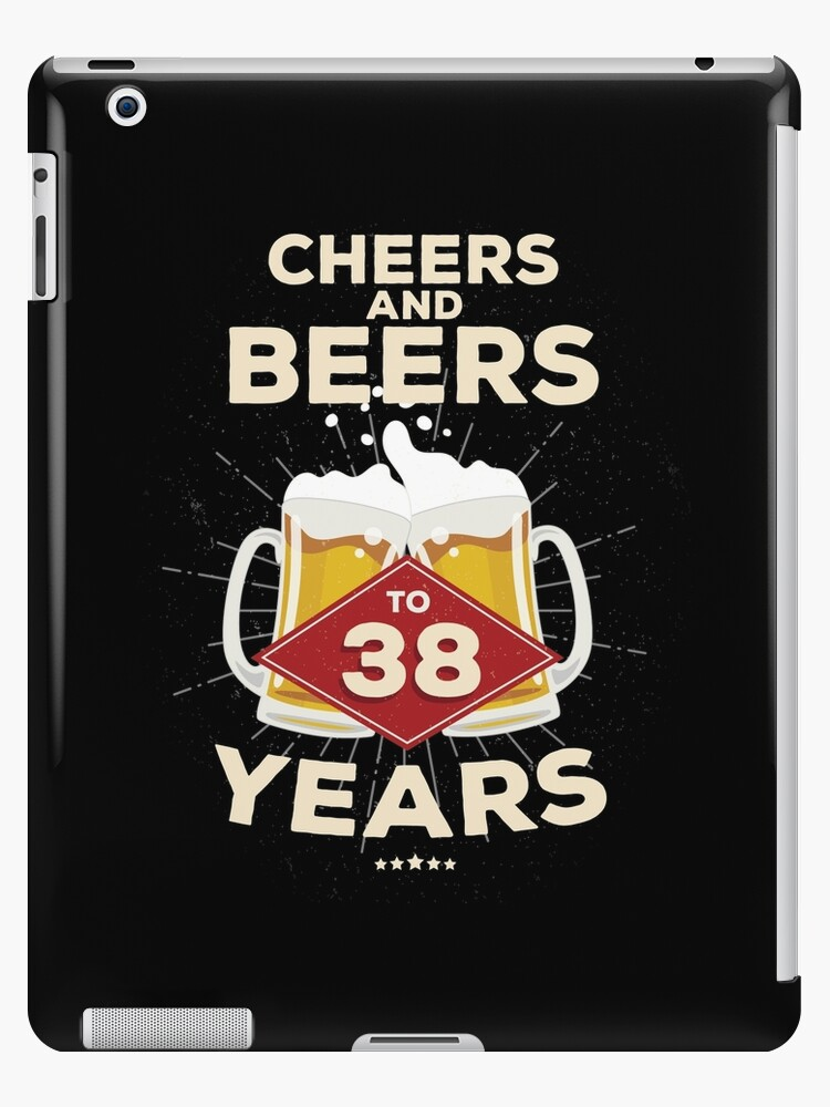 38th Birthday Gift Idea Cheers And Beers To 38 Years Quote